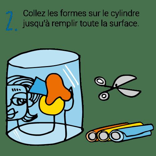 Collez les formes sur le cylindre jusqu'à remplir tout la surface